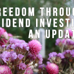 Freedom Through Dividend Investing: An Update