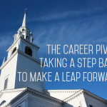 The Career Pivot: Taking a Step Back To Make a Leap Forward