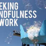 Seeking Mindfulness at Work