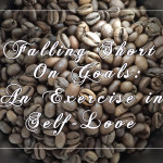 Falling Short on Goals: An Exercise in Self-Love